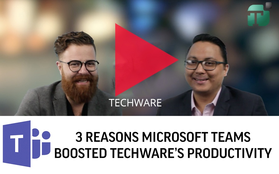 3 Reasons Microsoft Teams Boosted Techware's Productivity