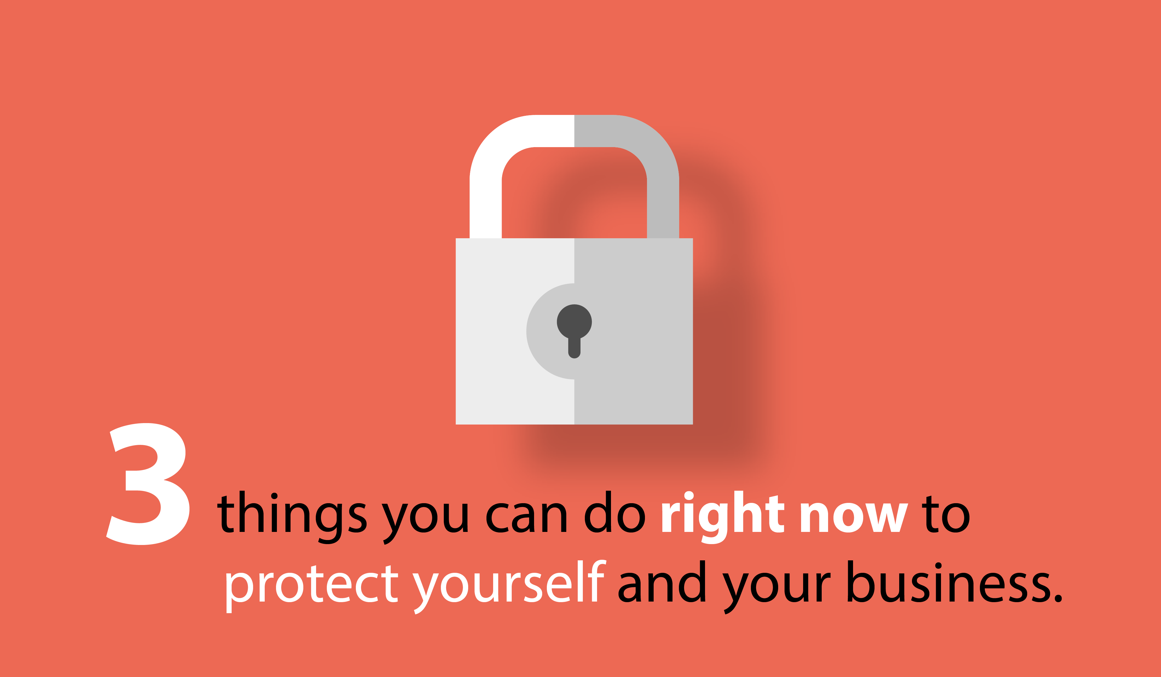 3 things you can do right now to protect yourself and your small business.