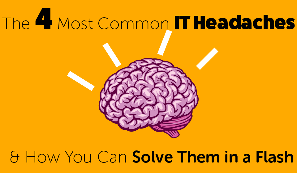 The 4 Most Common IT Headaches and how you can fix them