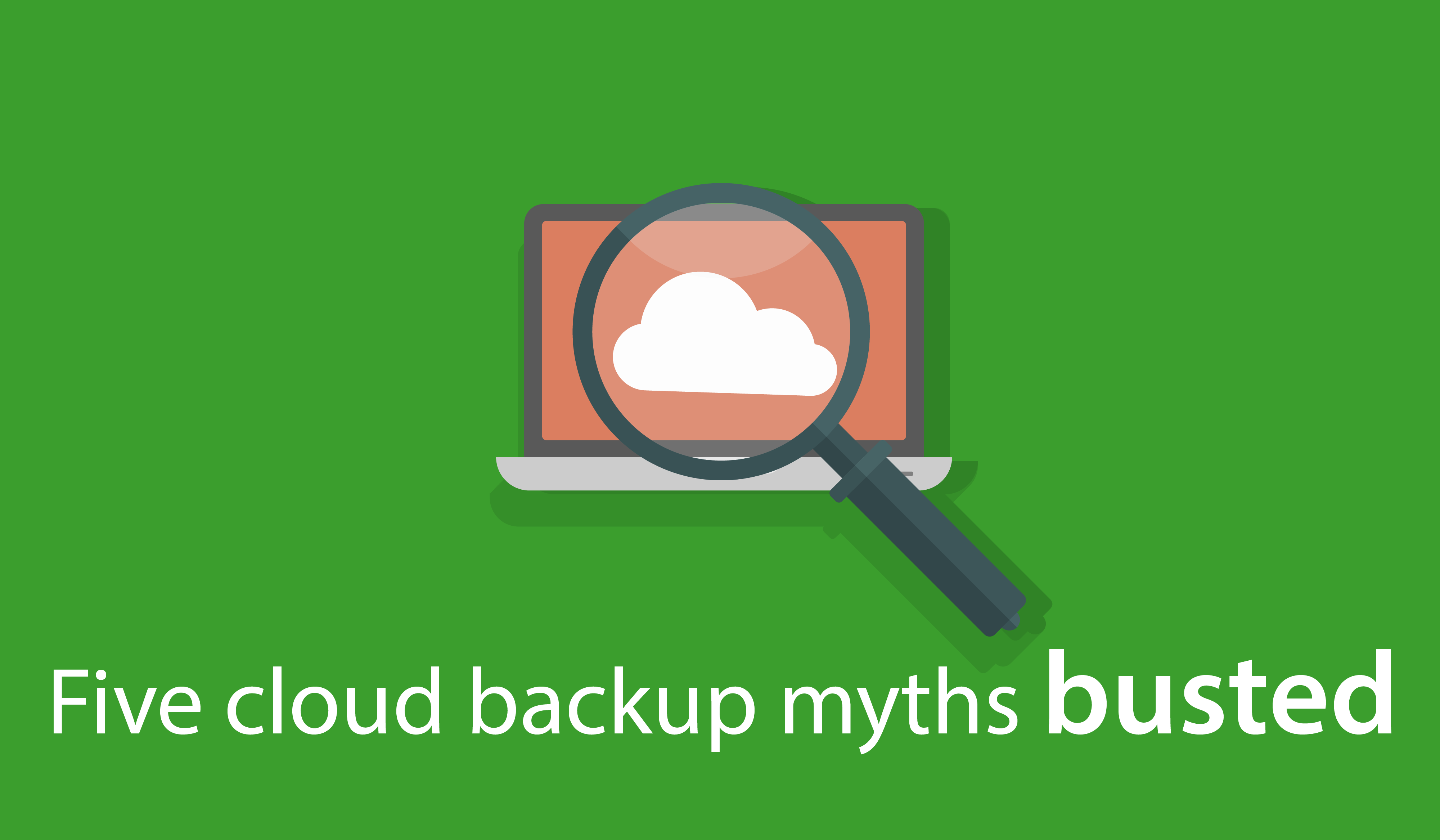 Five cloud backup myths BUSTED
