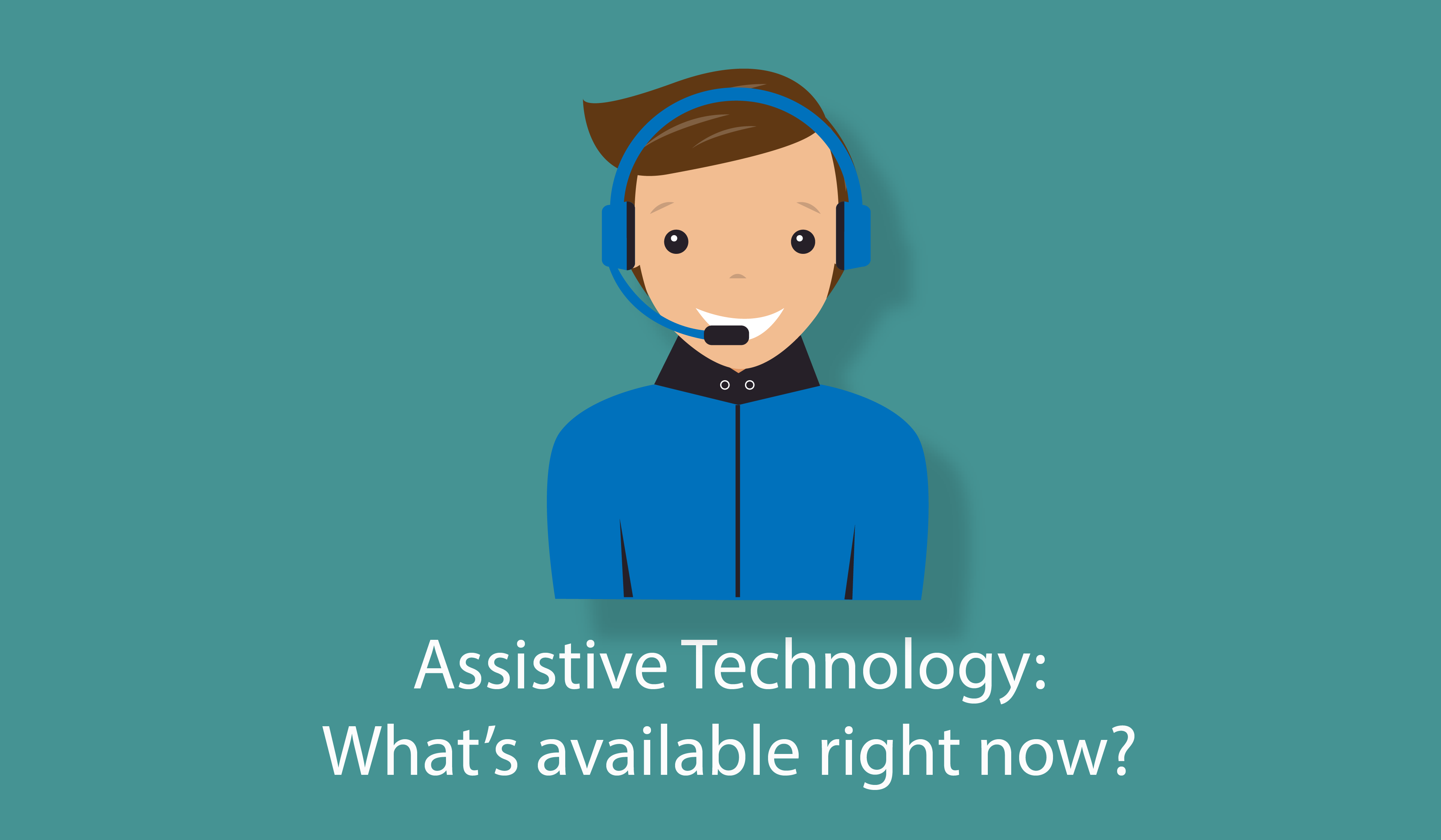 Assistive Technology: What's available right now?
