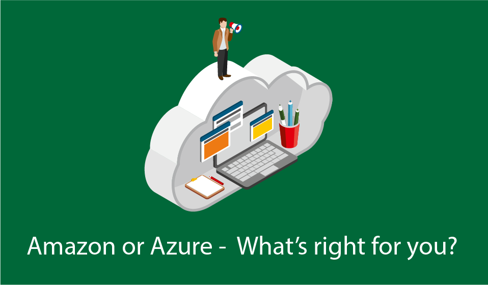 Amazon or Azure – What's right for you.