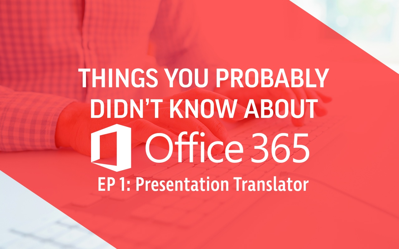 Things You Might Not Know About Office 365: Presentation Translator