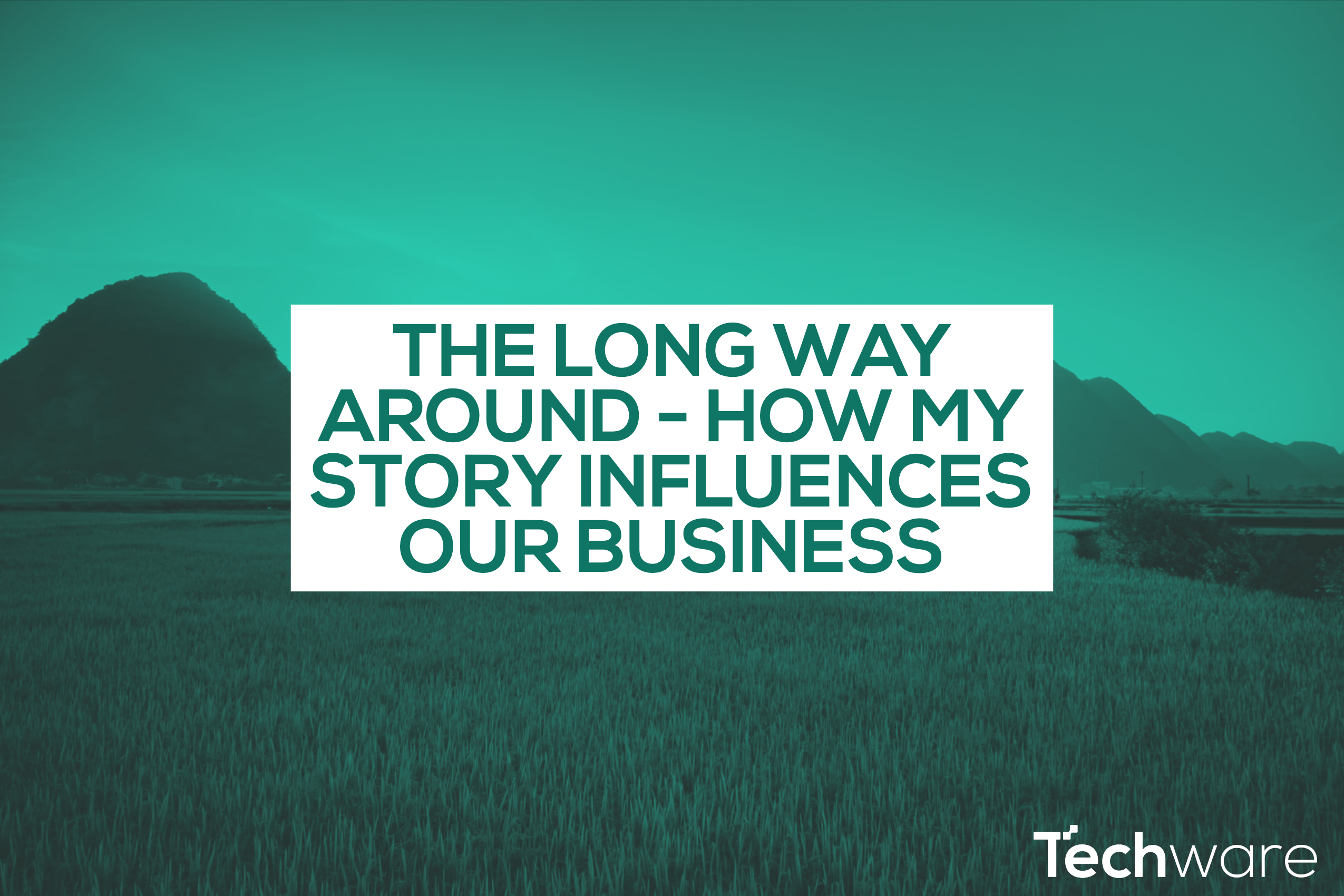 The long way around – how my story influences Techware