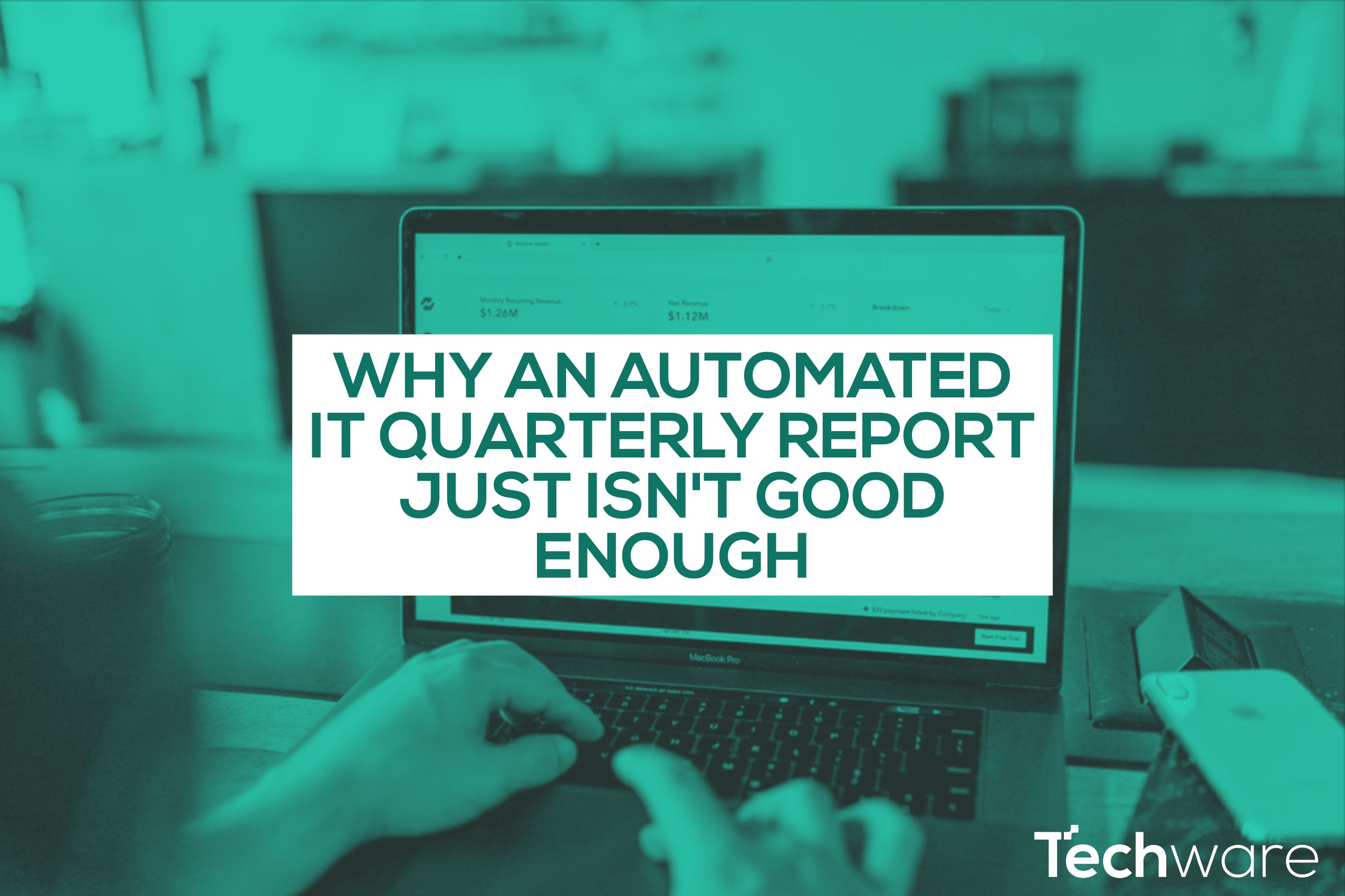 Why an automated IT Quarterly Report just isn't good enough