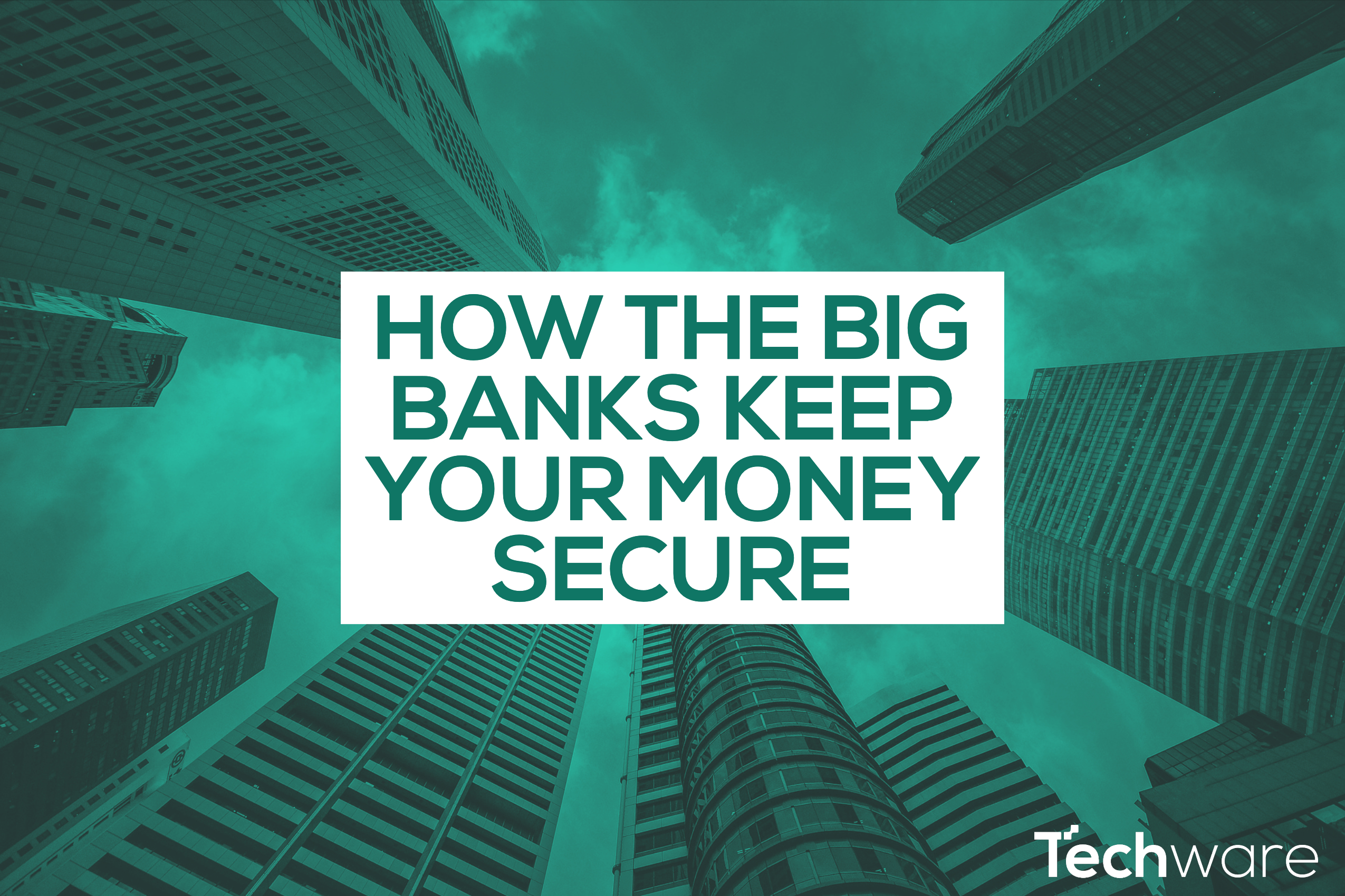 The Security employed by big banks: How do they keep your money safe?