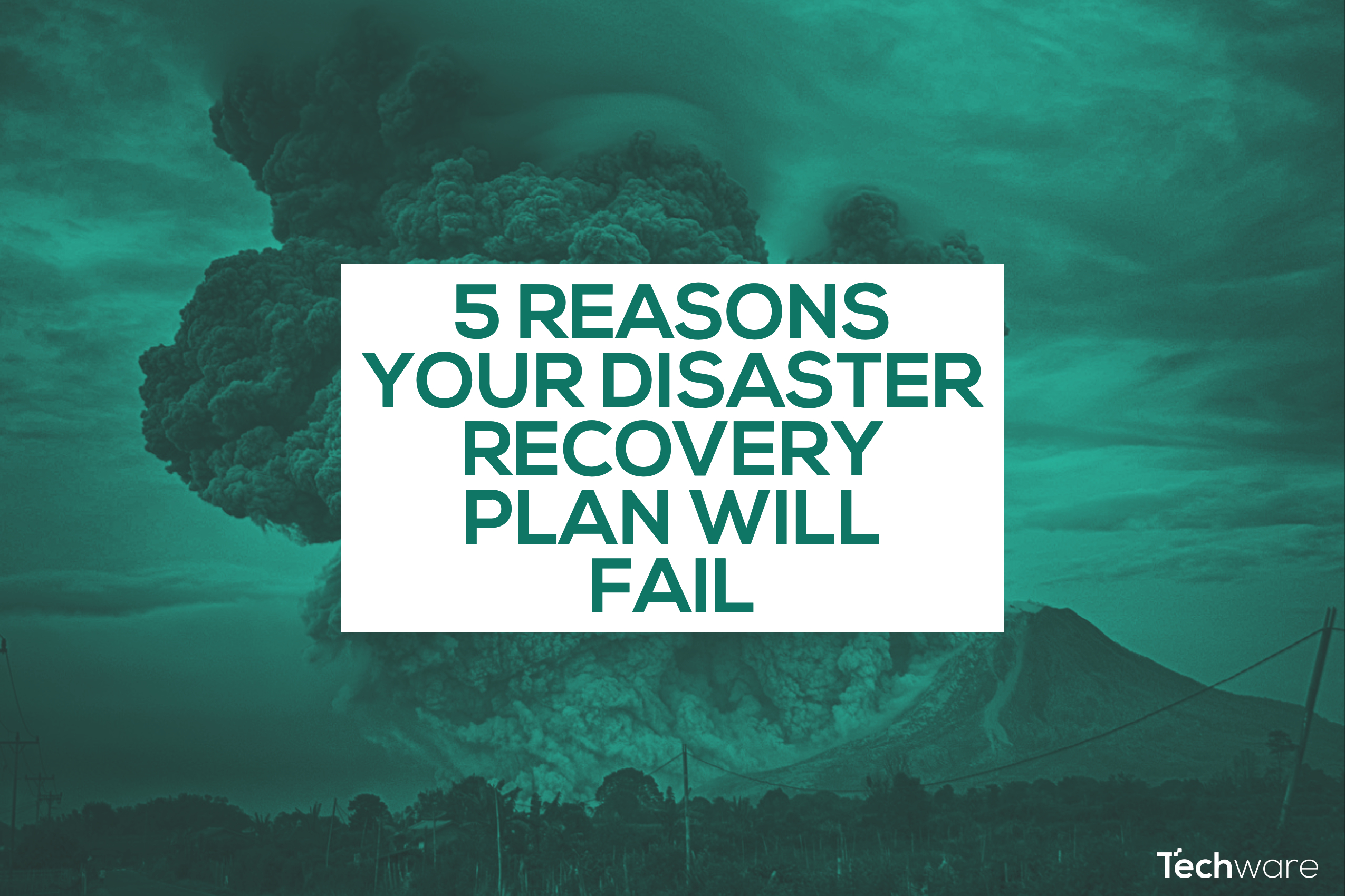 5 Reasons Your Disaster Recovery Plan Will Fail