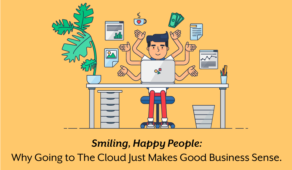 Smiling, Happy People: Why Going To The Cloud Just Makes Good Business Sense