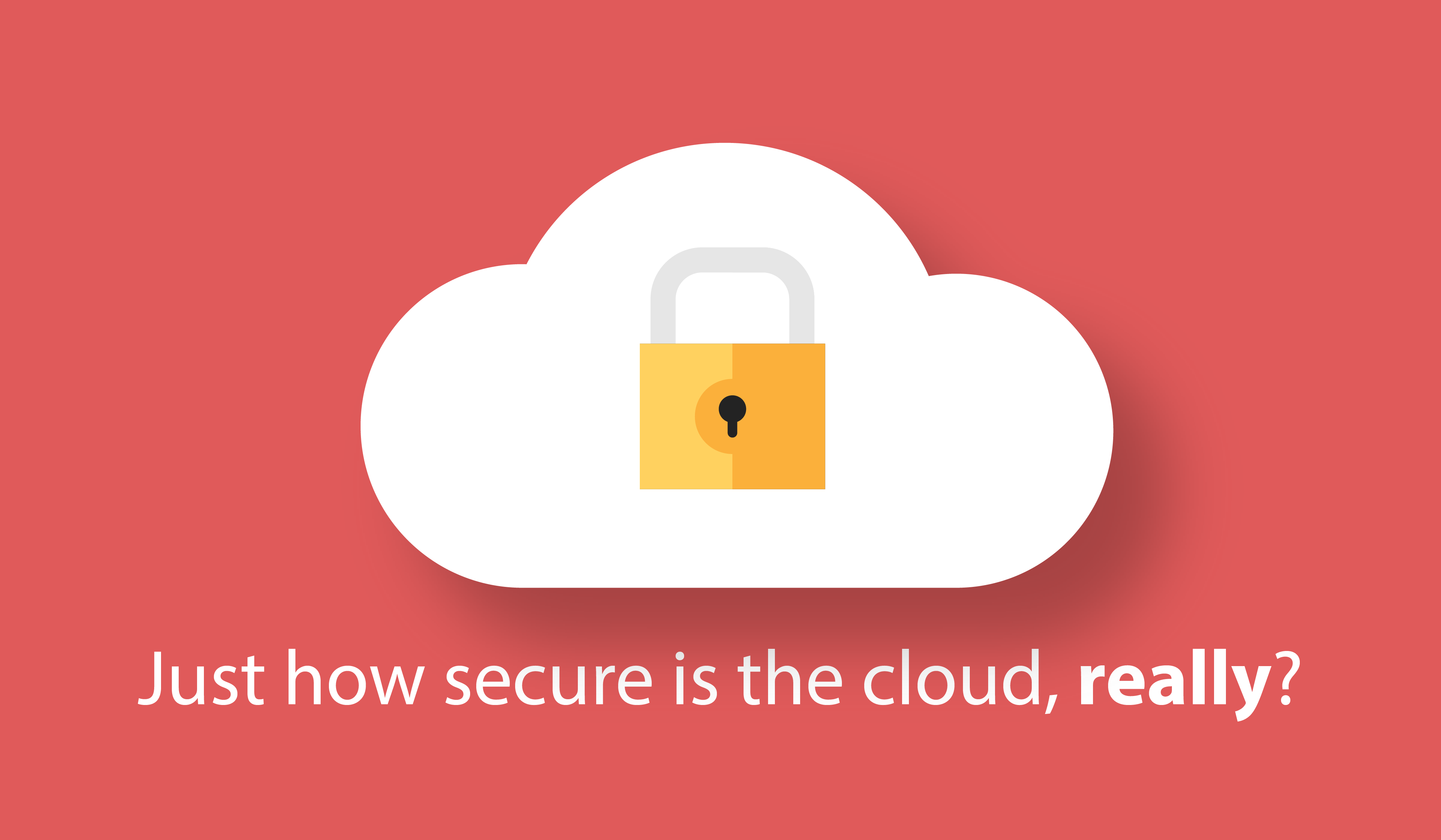 Just how secure is the cloud, really?
