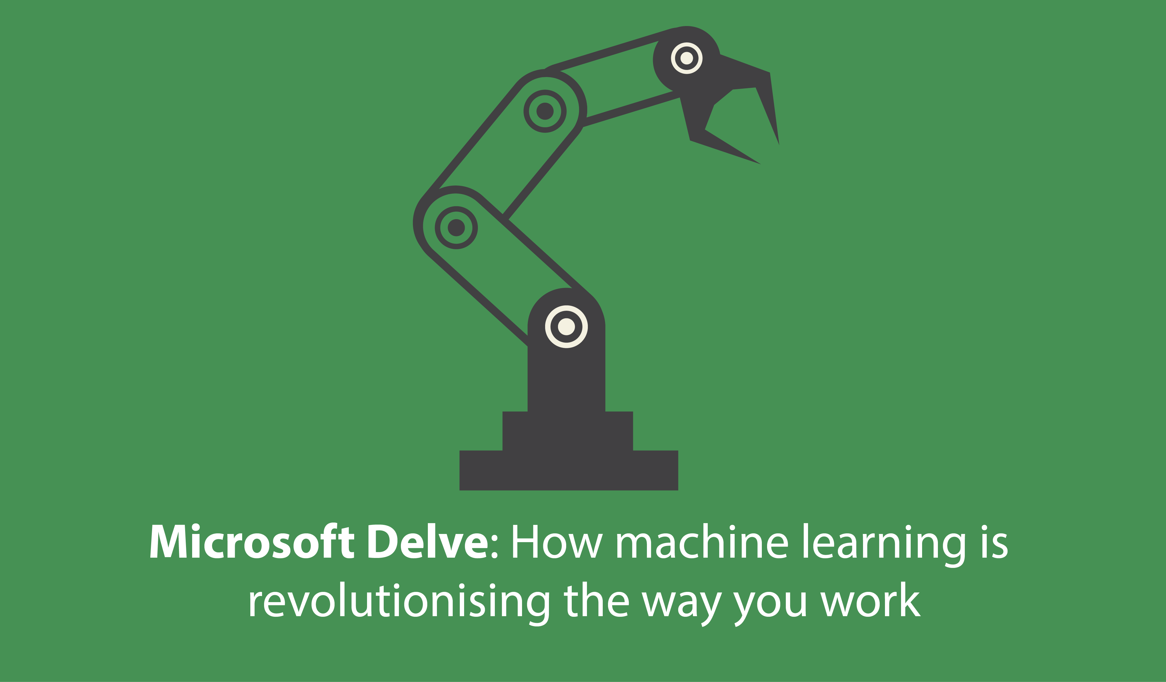 Microsoft Delve: How machine learning is revolutionising the way you work