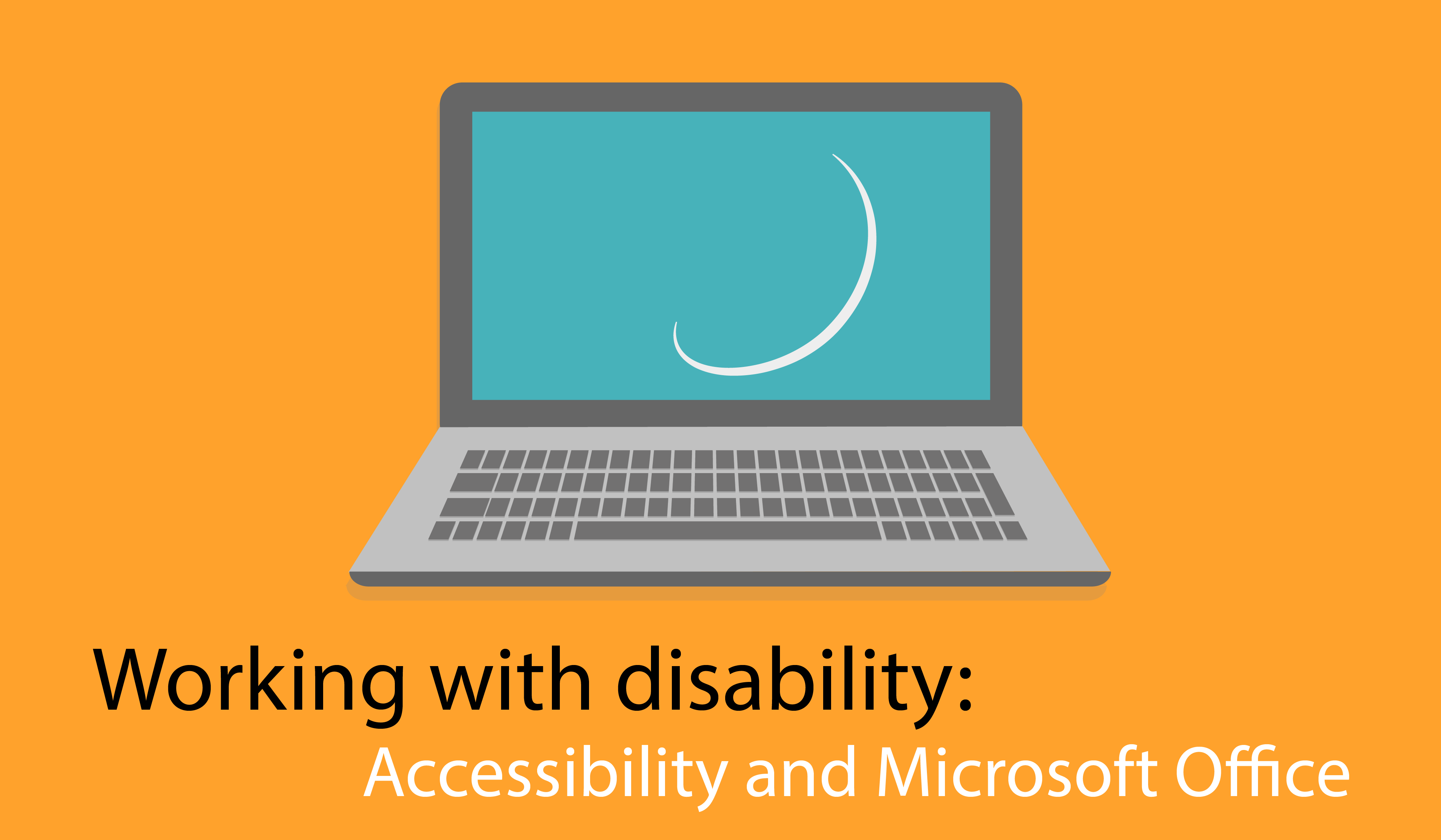 Working with disability: Accessibility and Microsoft Office