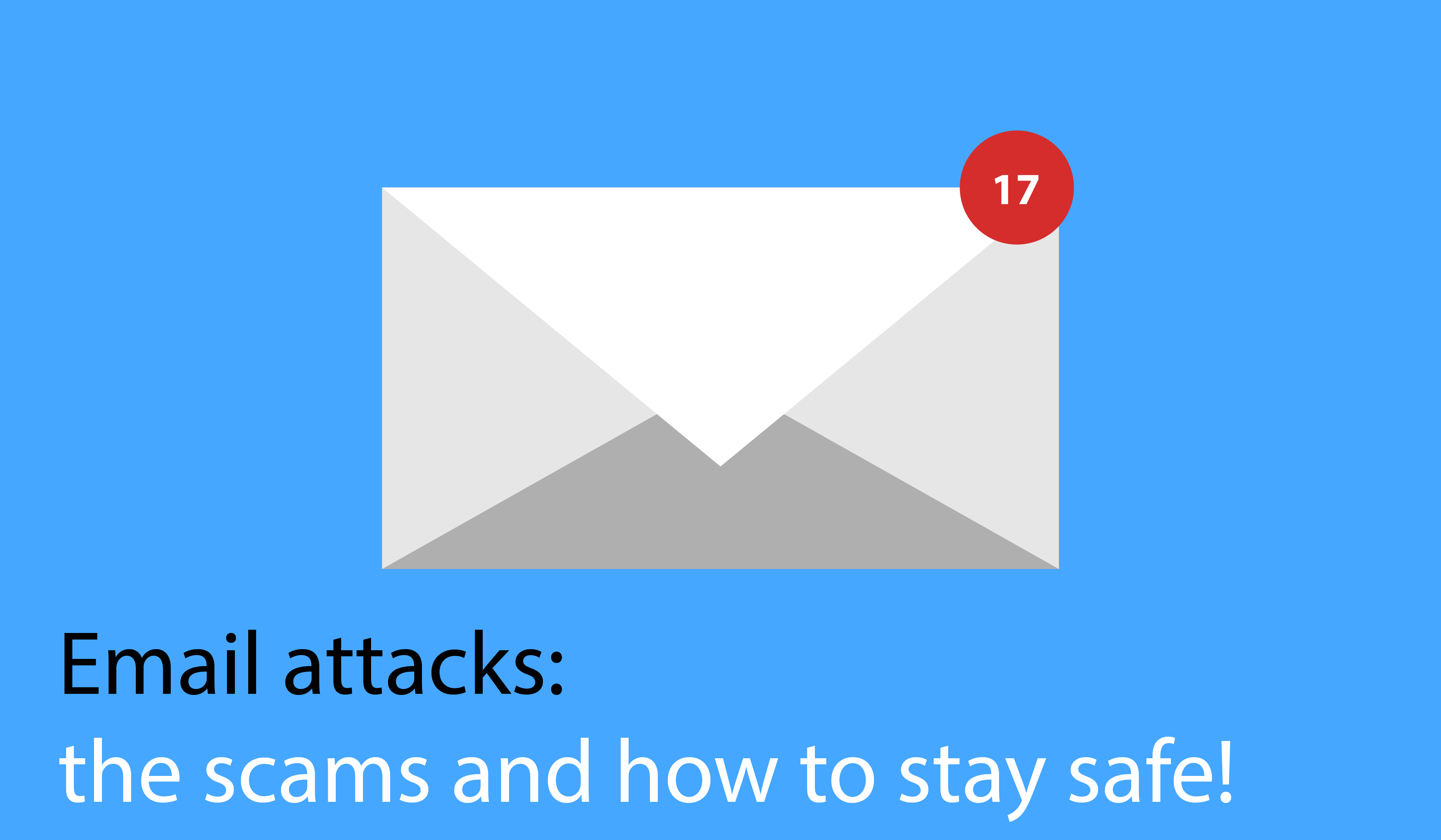 Email attacks & IT Security: the scams and how to stay safe!