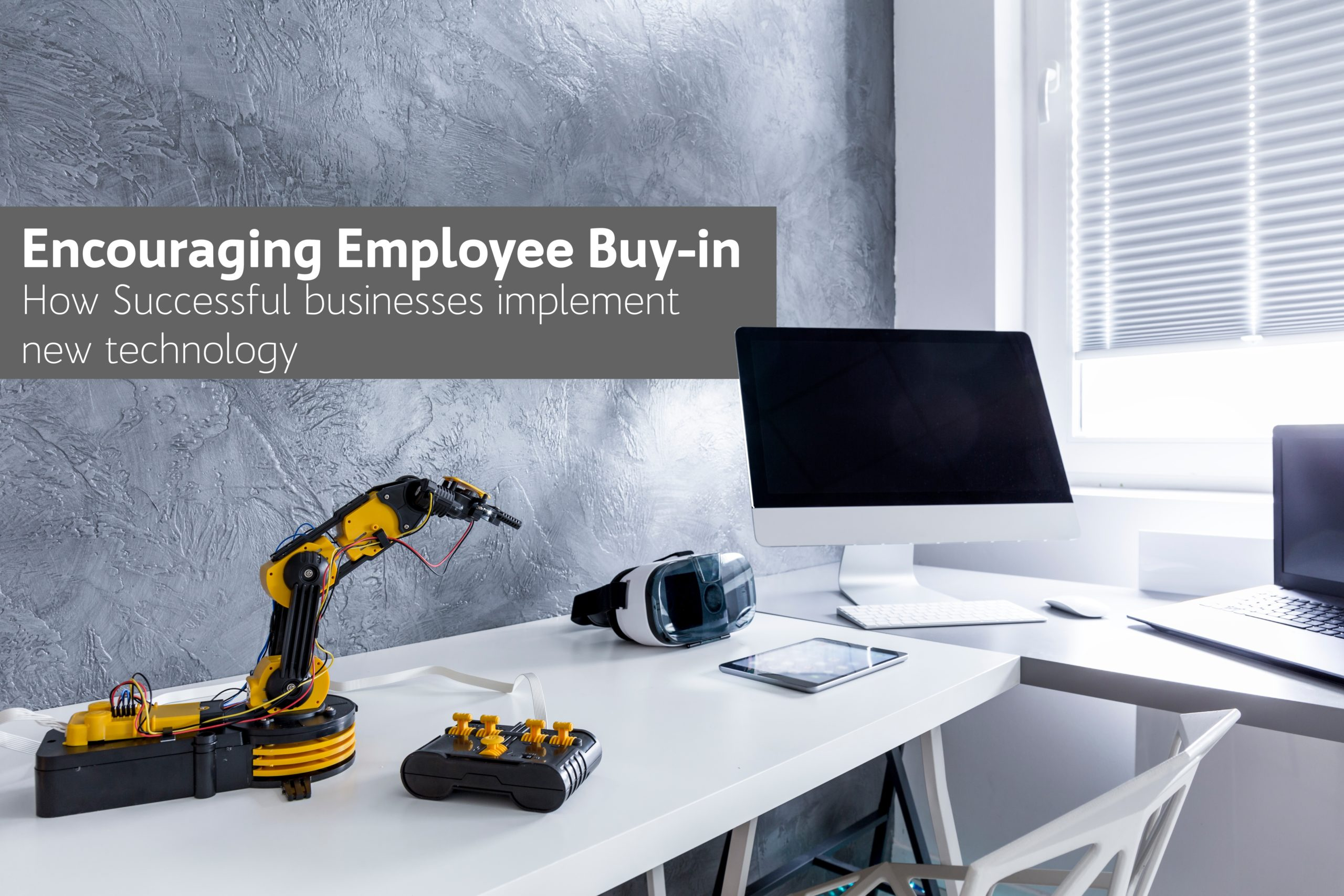Encouraging Employee Buy-in: Implementing new Technology