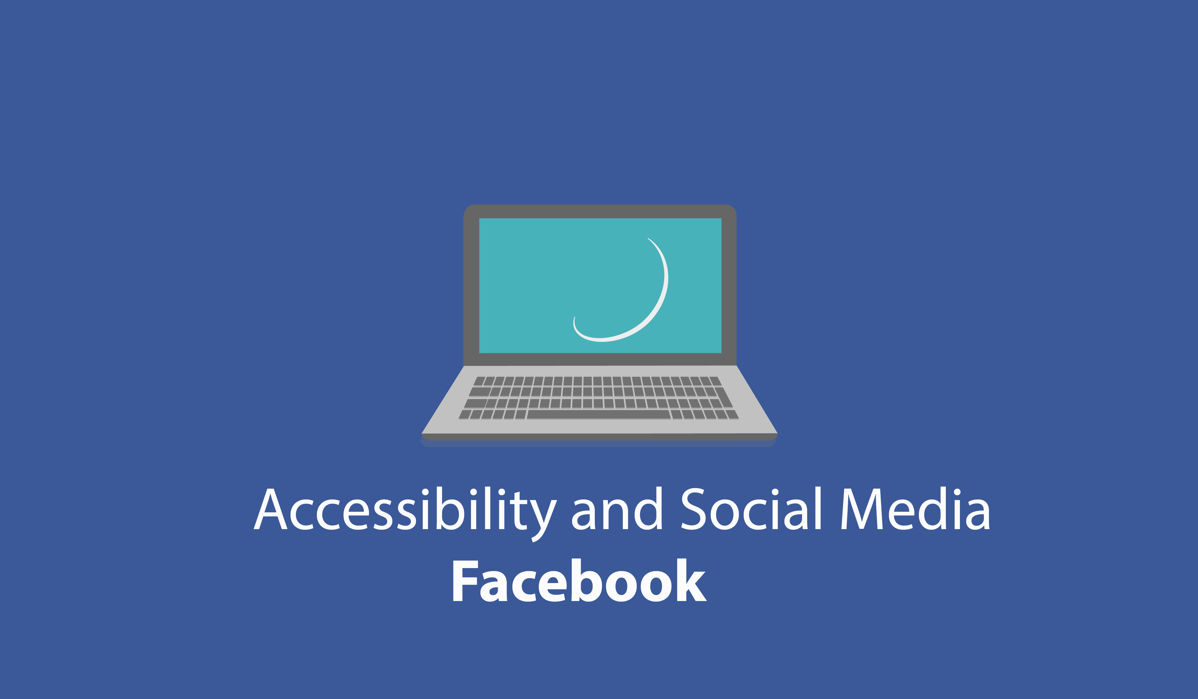 Accessibility and Social Media – Facebook