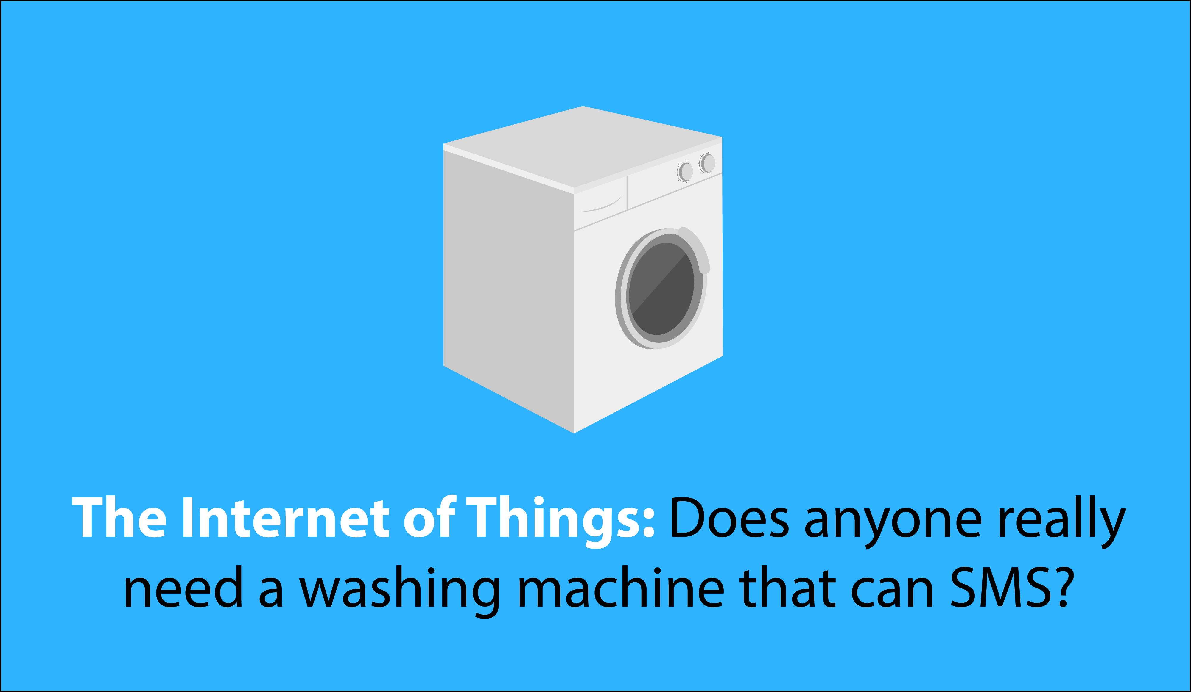 The Internet of Things: Washing Machines that can SMS?