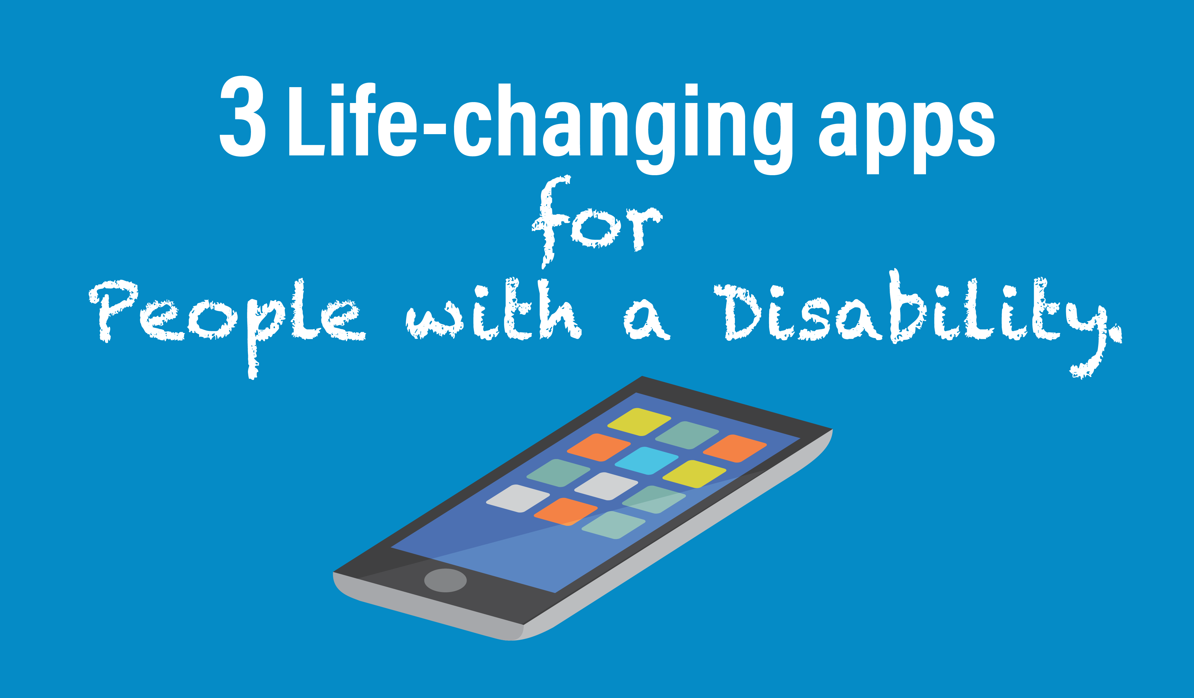 3 life-changing apps for people with a disability.
