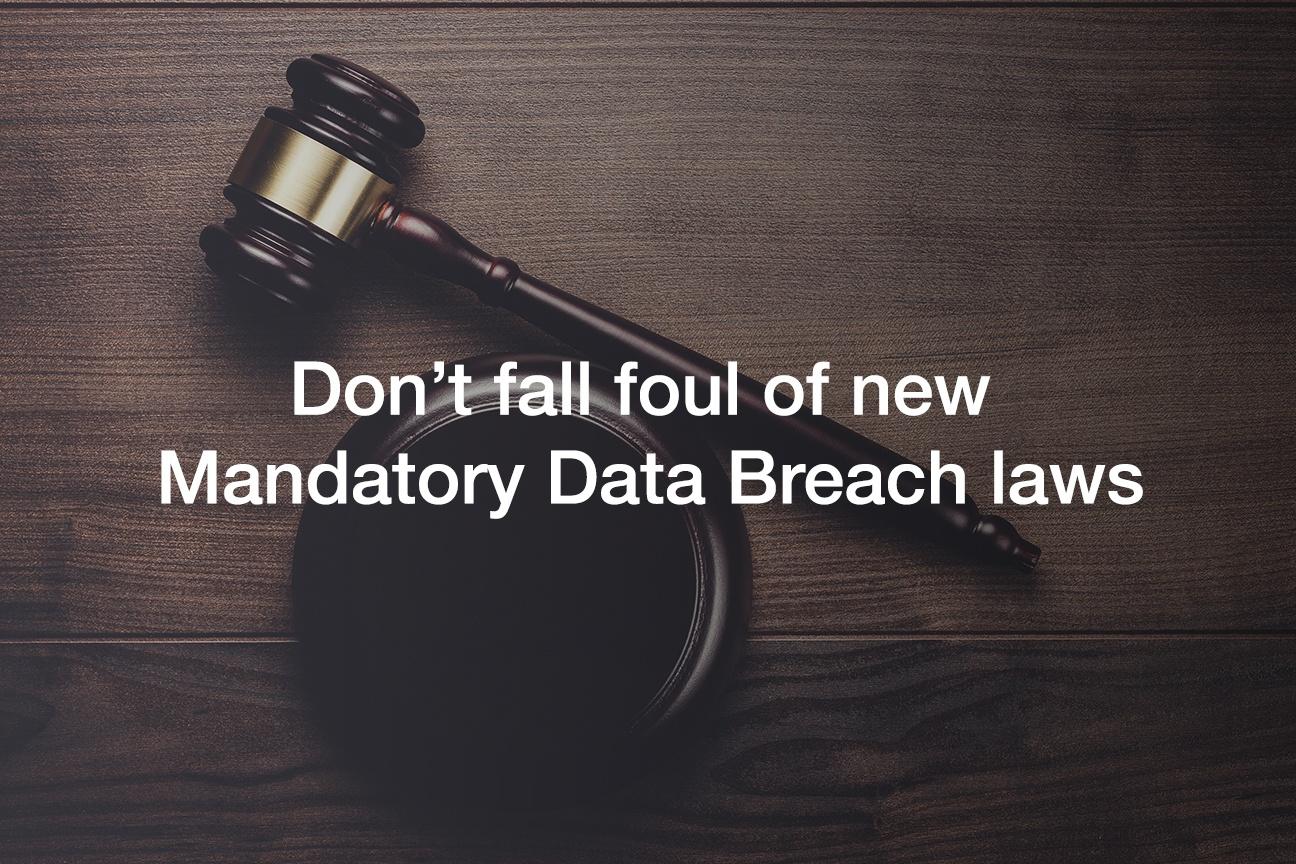 Don't fall foul of Australia's new data breach laws