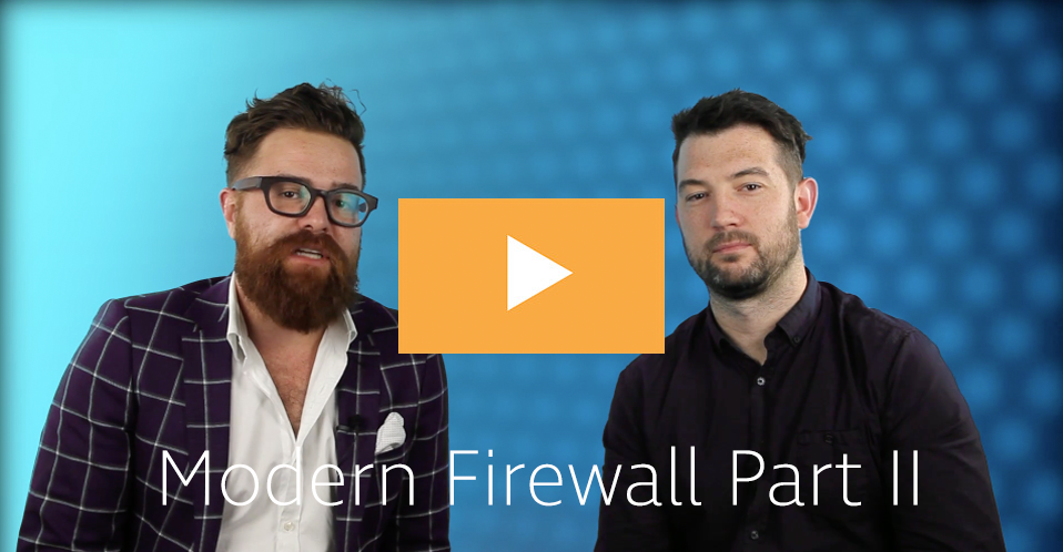 The Truth About The Modern Firewall Part II