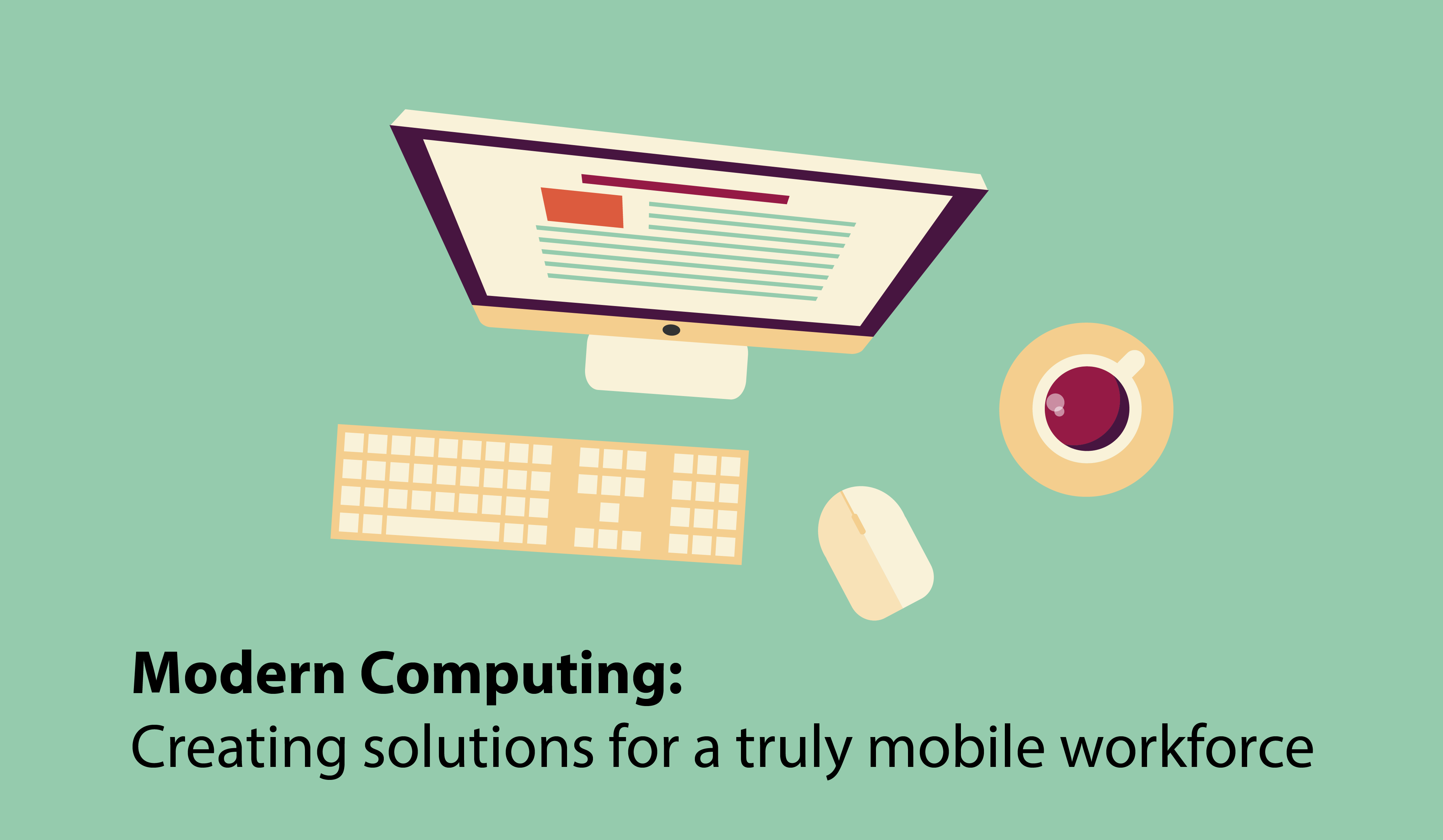 Modern Computing: Creating solutions for a truly mobile workforce.
