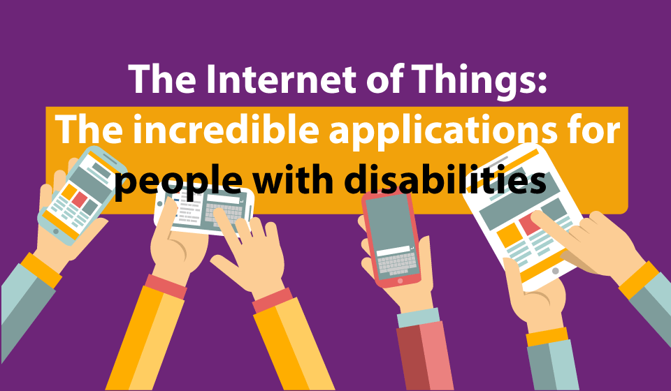 IOT: The incredible applications for people with disabilities.