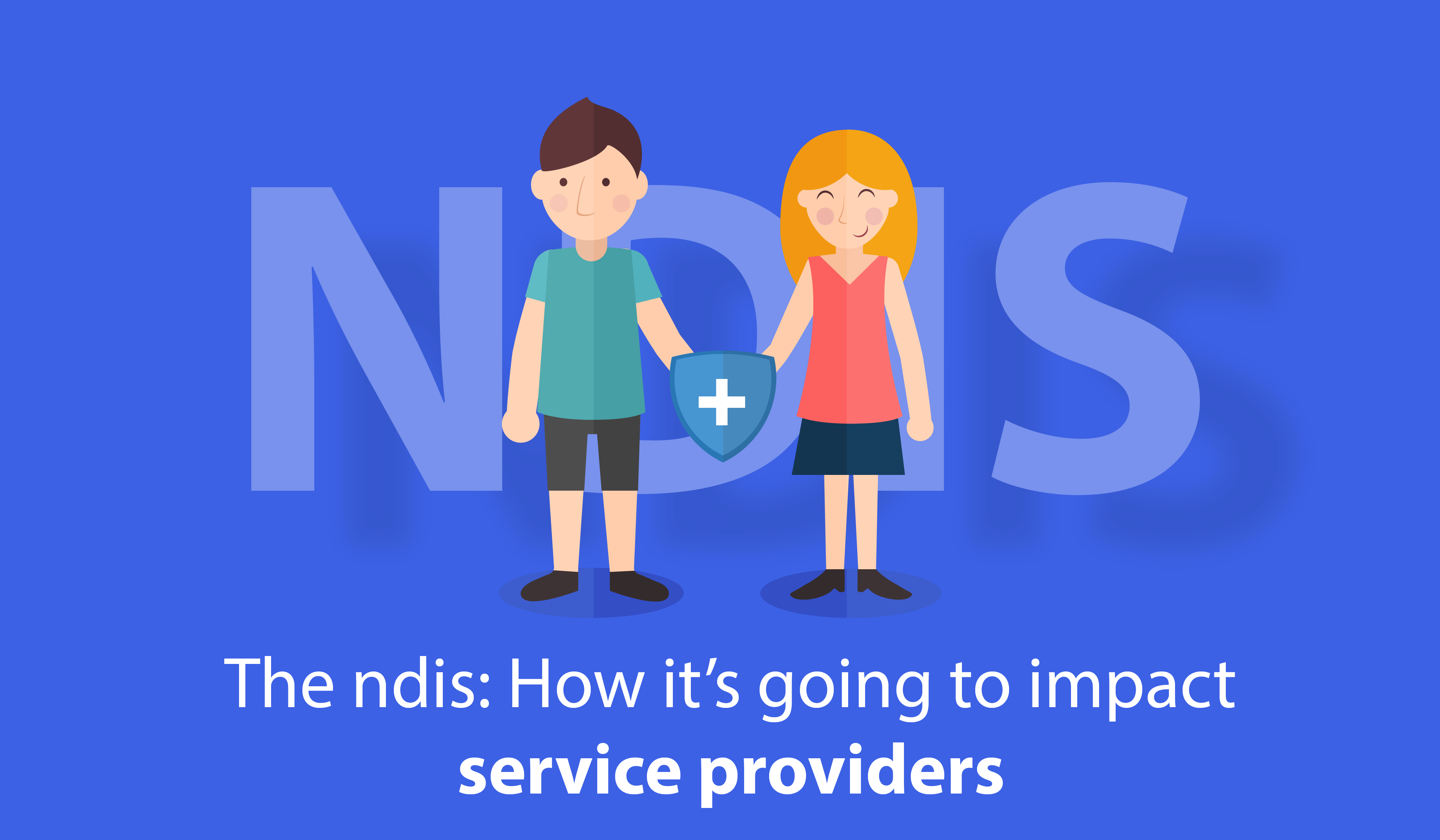 The NDIS: How it's going to impact service providers.