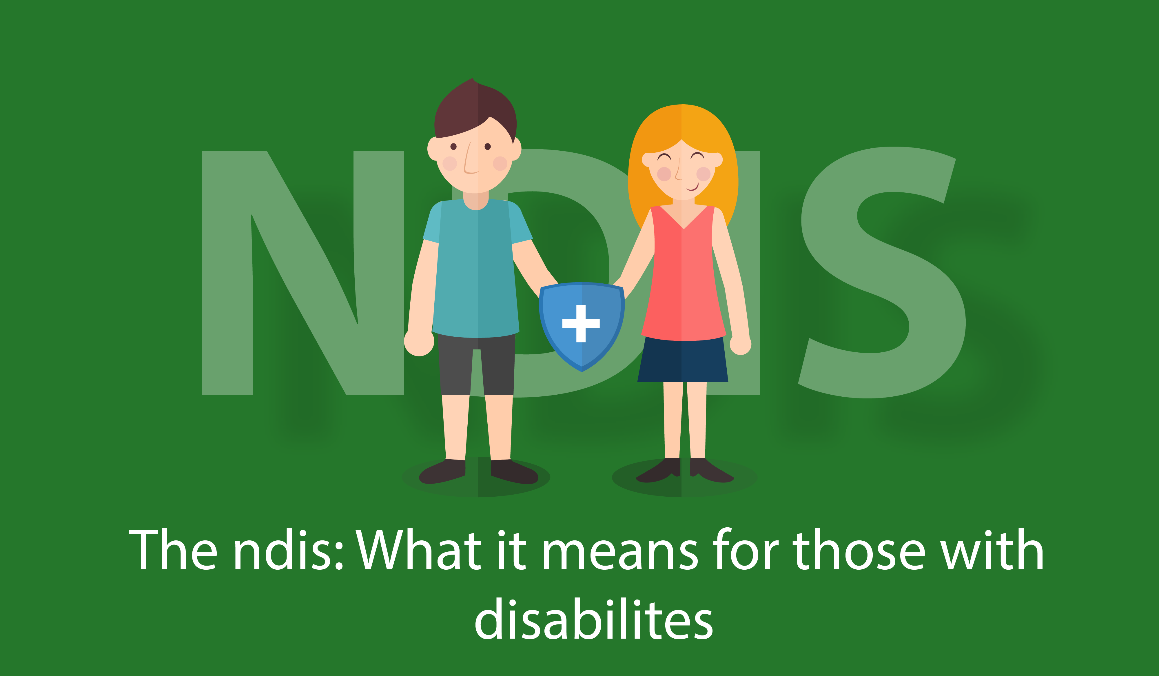 The NDIS: What it means for those with disabilities.