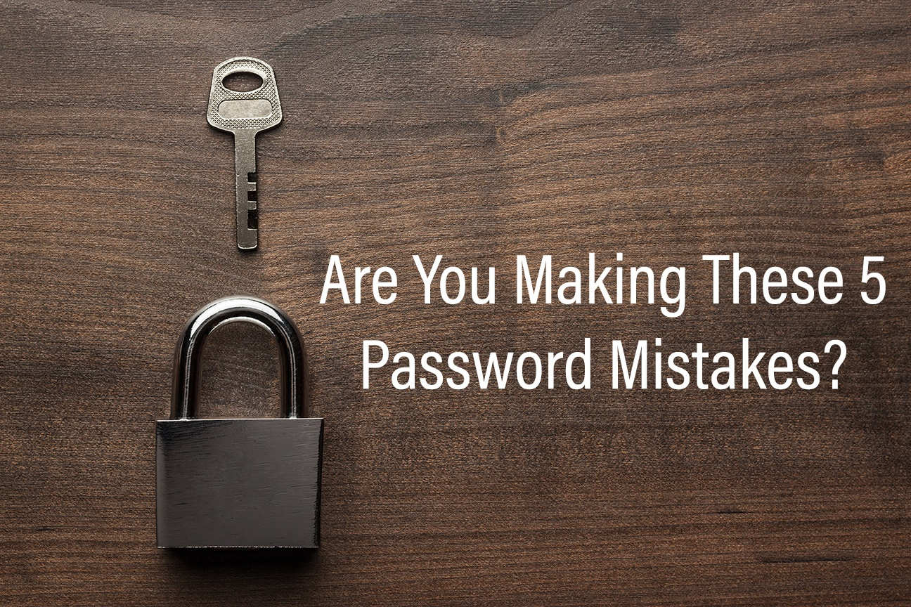 IT Security: Are You Making These 5 Password Mistakes?