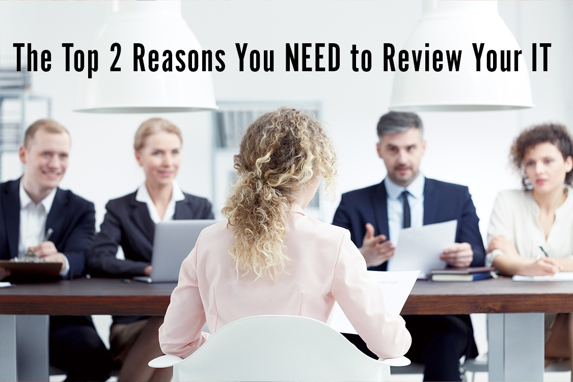 The Top 2 Reasons You Need An IT Review