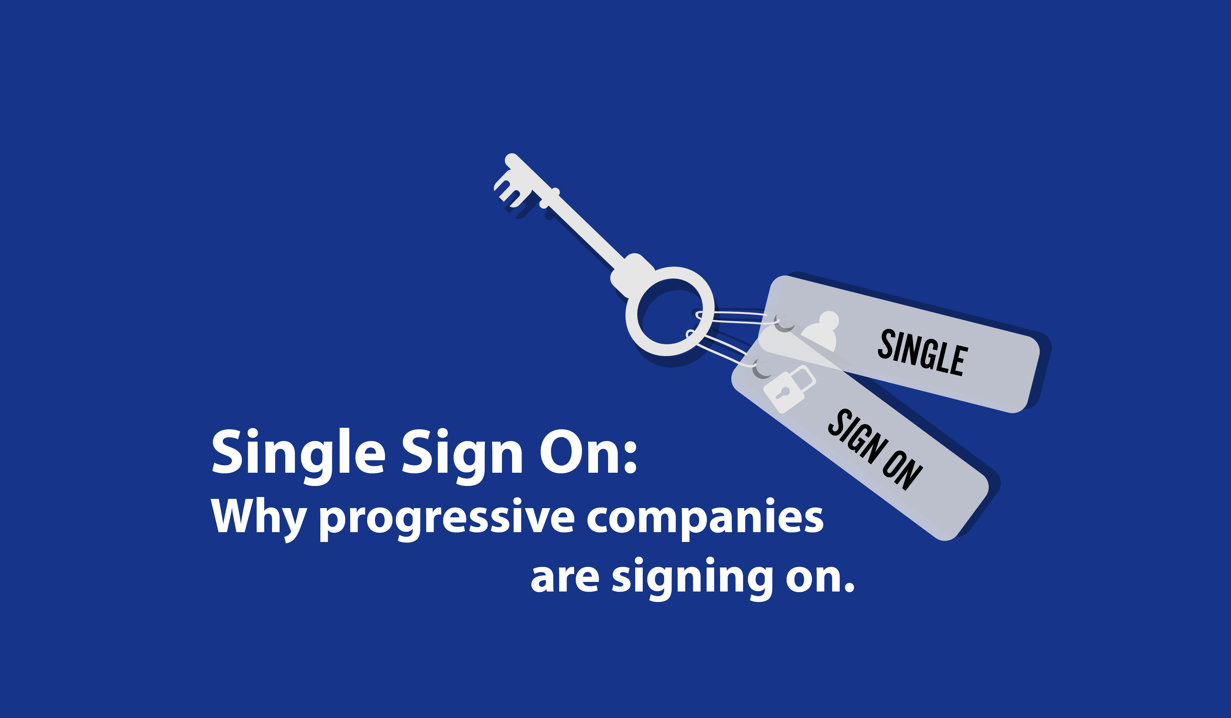 Single Sign On: Why progressive companies are signing on.
