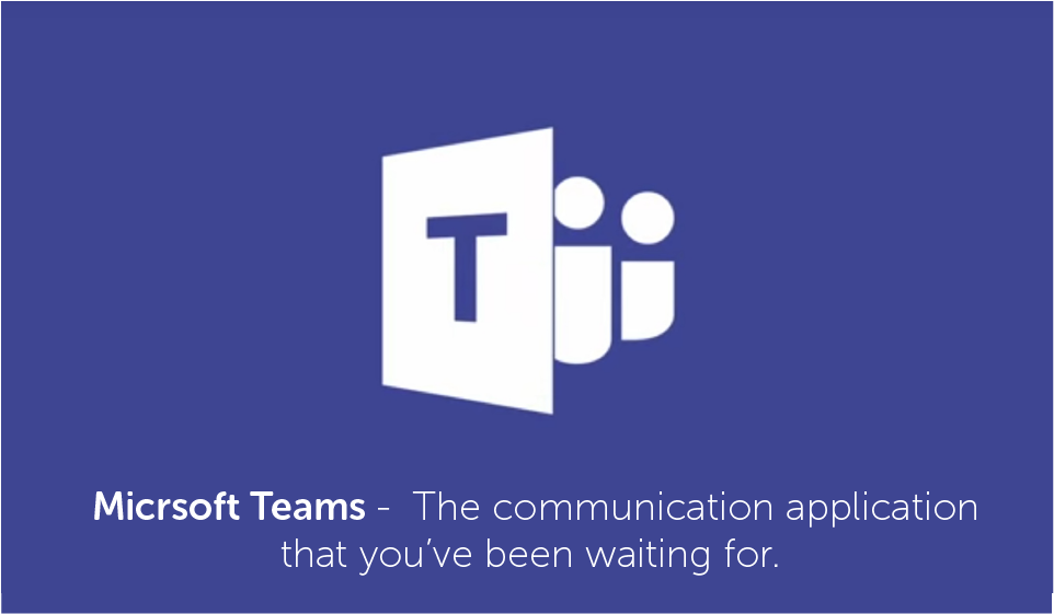 MIcrosoft Teams: The communication application you've been waiting for