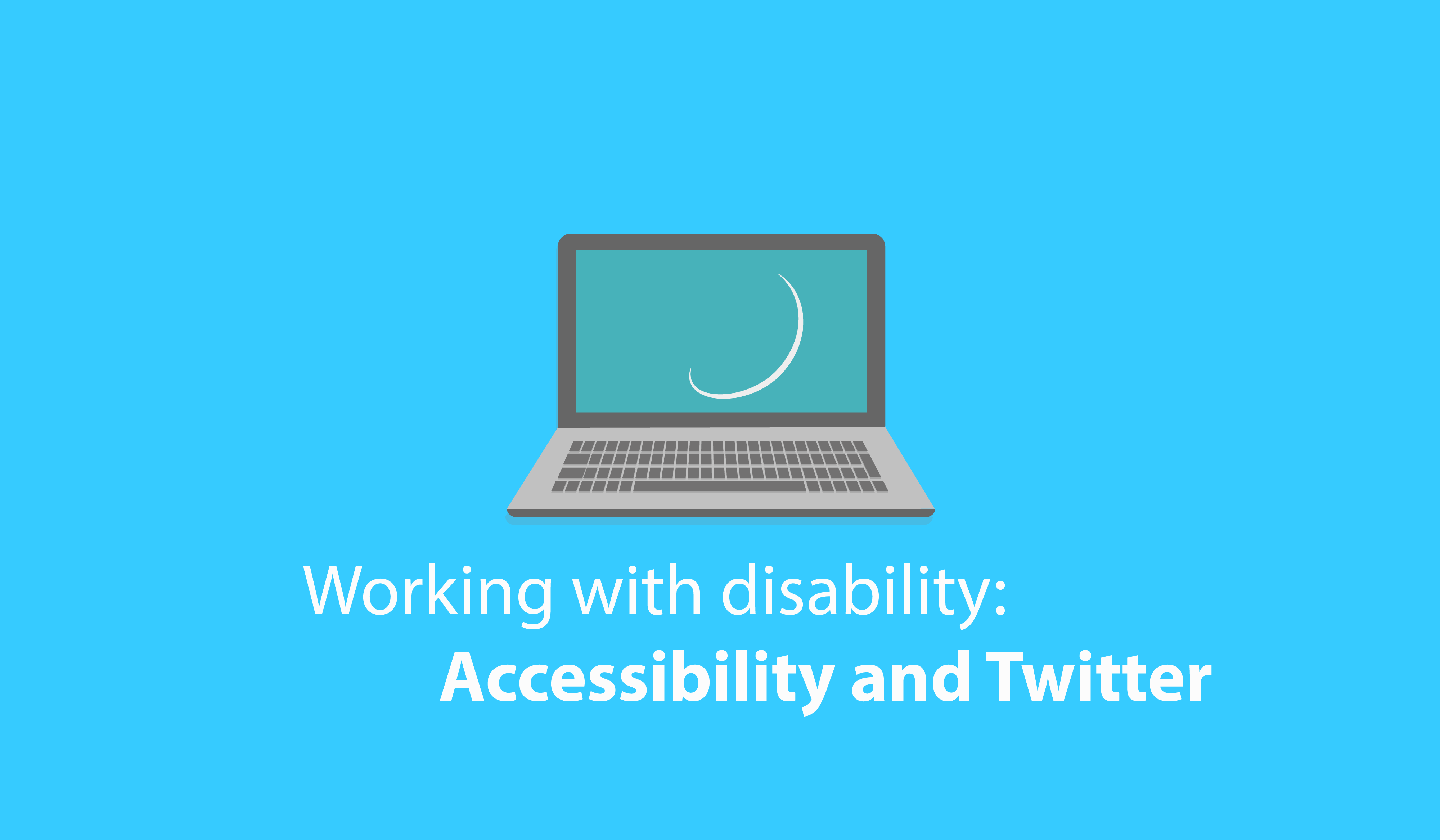 Working with disability: Accessibility and Twitter