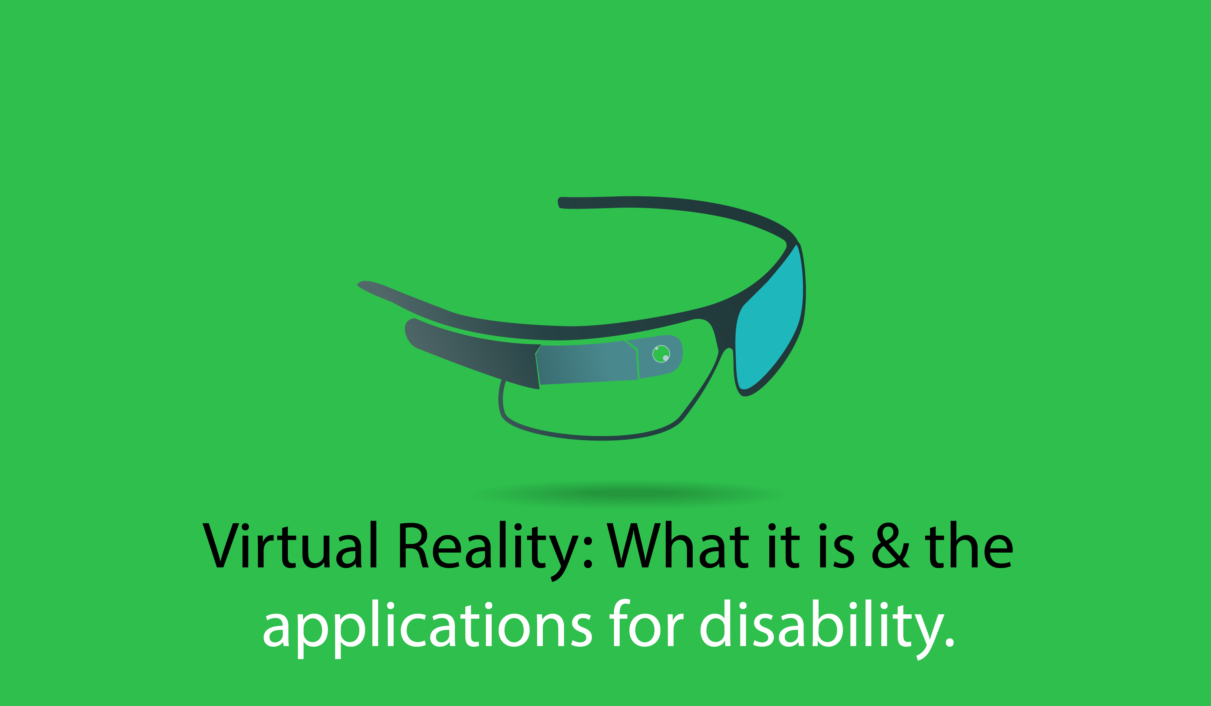 Virtual Reality: What it is and the applications for those with disabilities