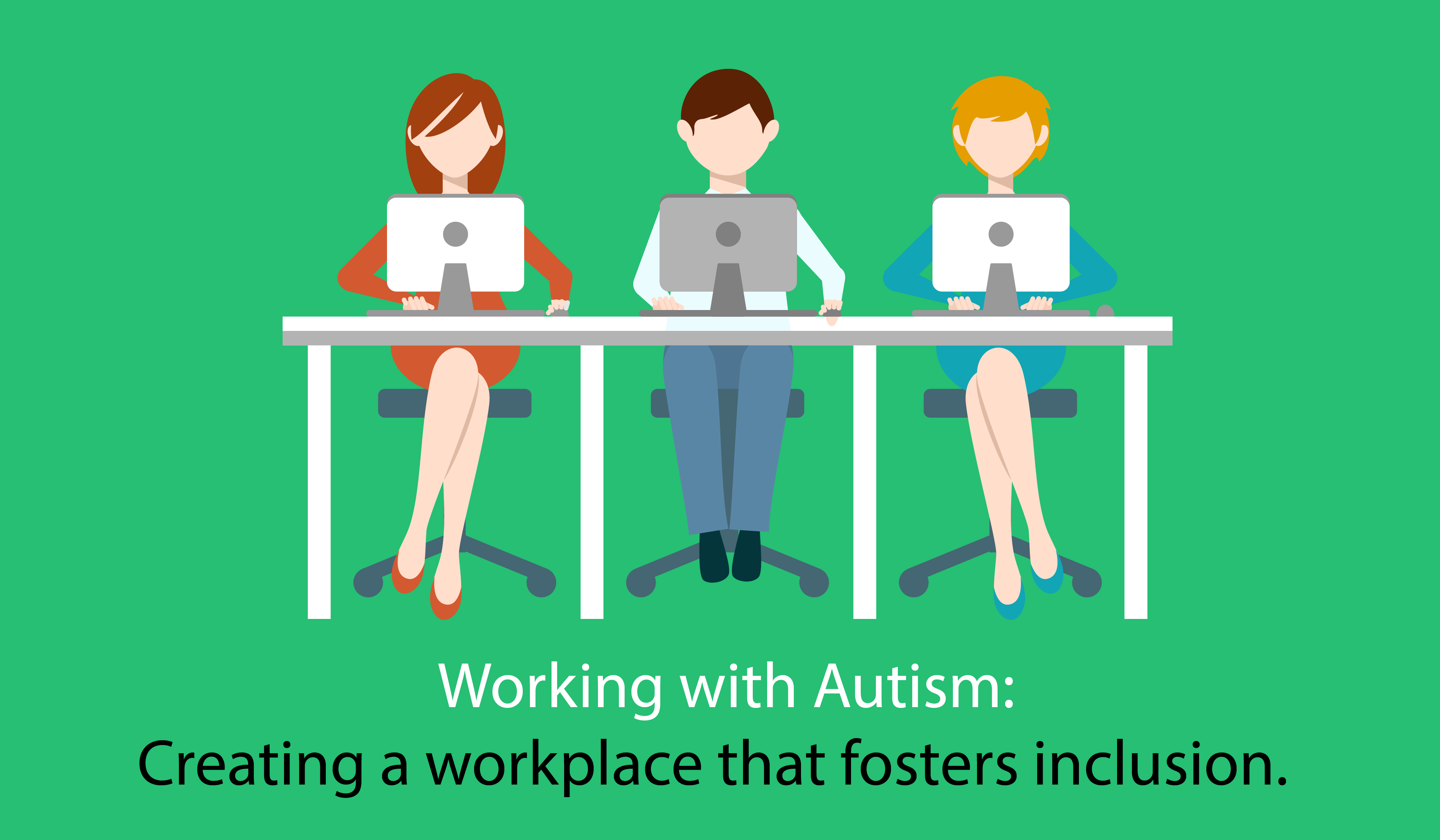 Working with Autism: Creating a workplace that fosters inclusion.