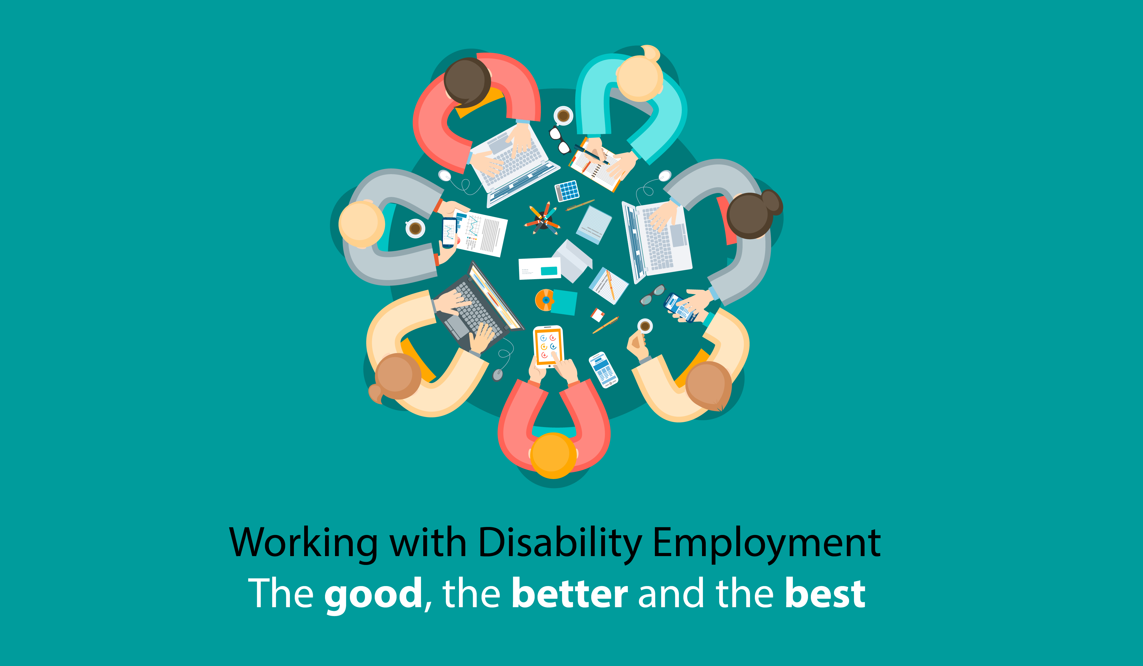 Working with Disability Employment: The good, the better and the best.